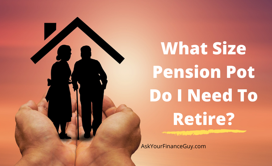 Question - What Size Pension Pot Do I Need To Retire?